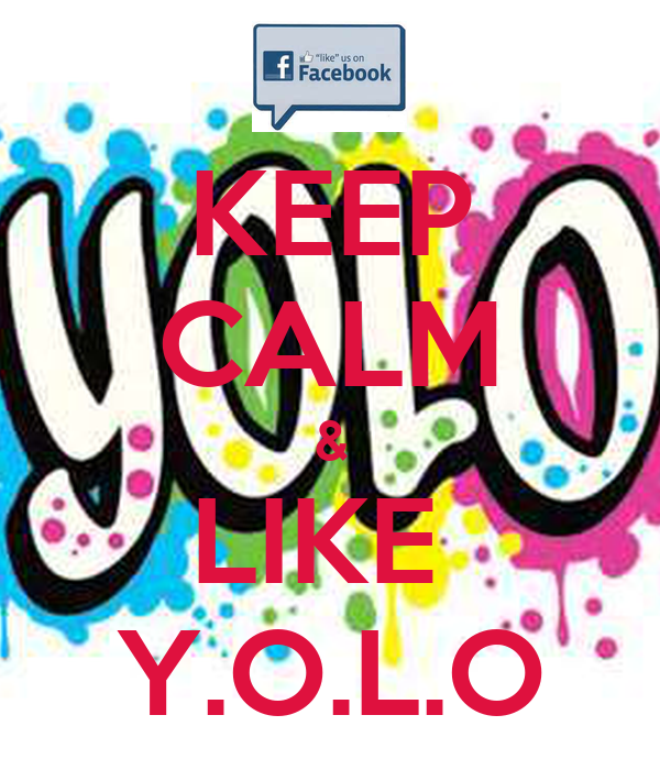 KEEP CALM & LIKE  Y.O.L.O