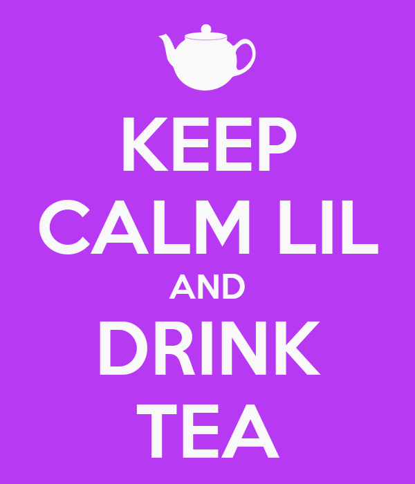 KEEP CALM LIL AND DRINK TEA