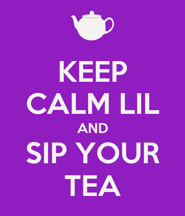 KEEP CALM LIL AND SIP YOUR TEA