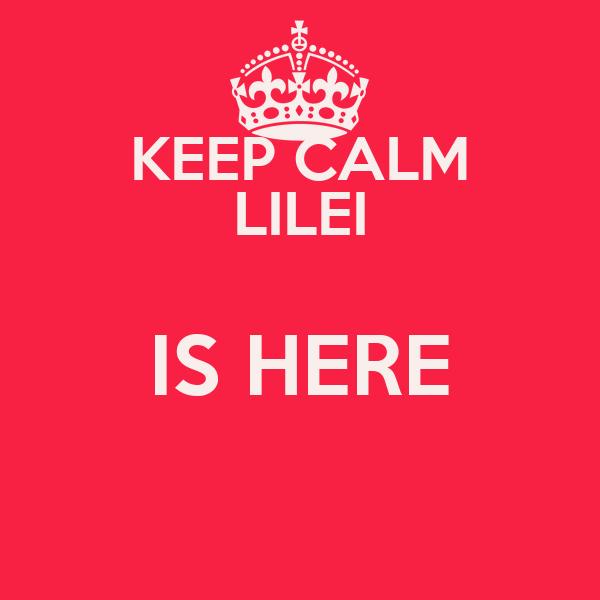 KEEP CALM LILEI IS HERE