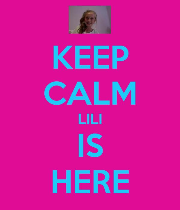 KEEP CALM LILI IS HERE