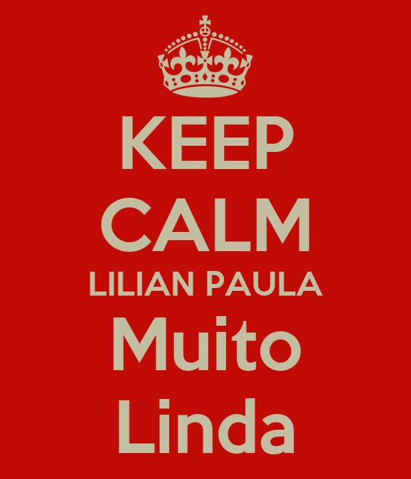 KEEP CALM LILIAN PAULA Muito Linda