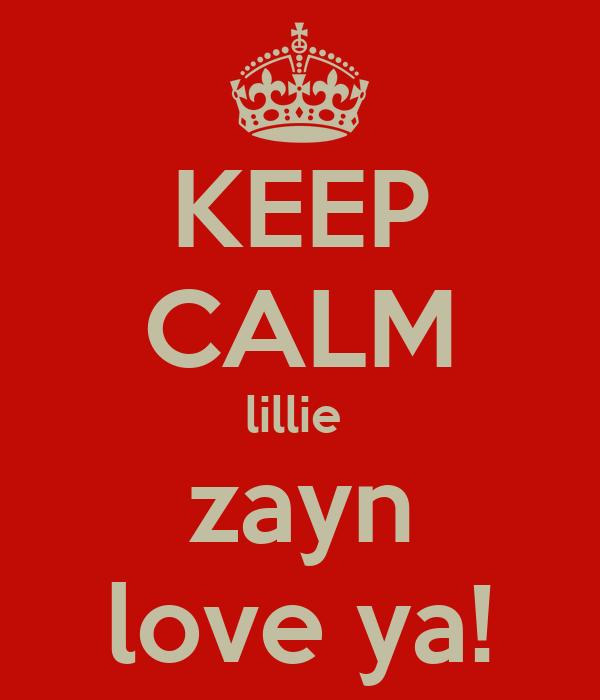 KEEP CALM lillie  zayn love ya!