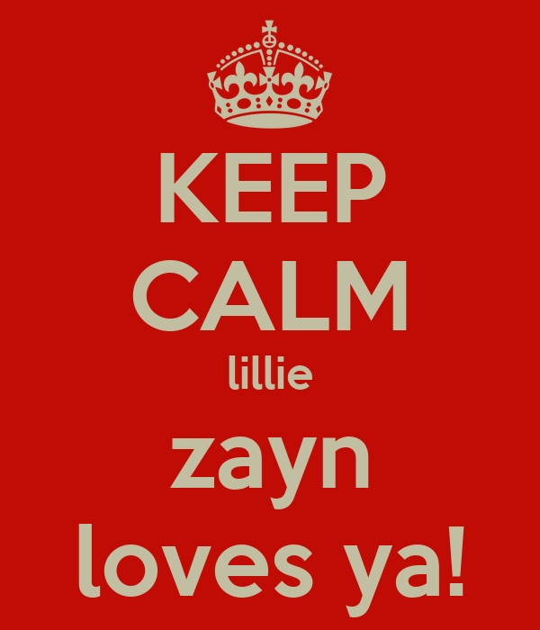KEEP CALM lillie zayn loves ya!
