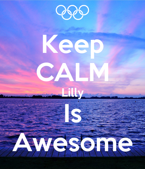 Keep CALM Lilly Is Awesome