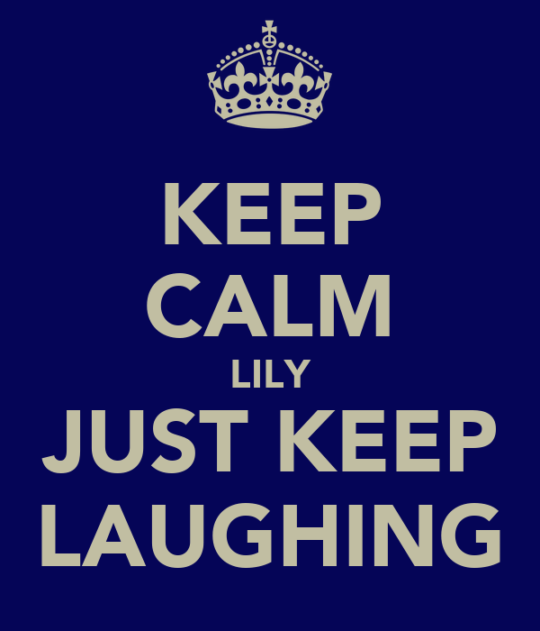 KEEP CALM LILY JUST KEEP LAUGHING
