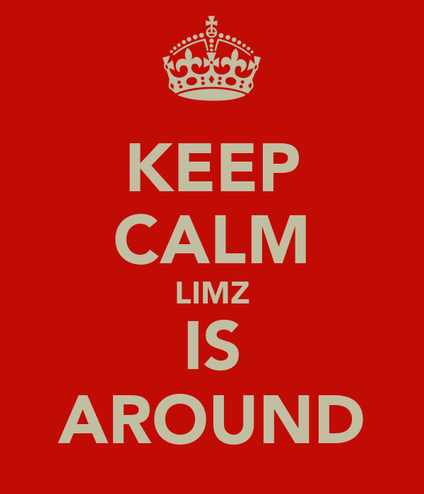 KEEP CALM LIMZ IS AROUND