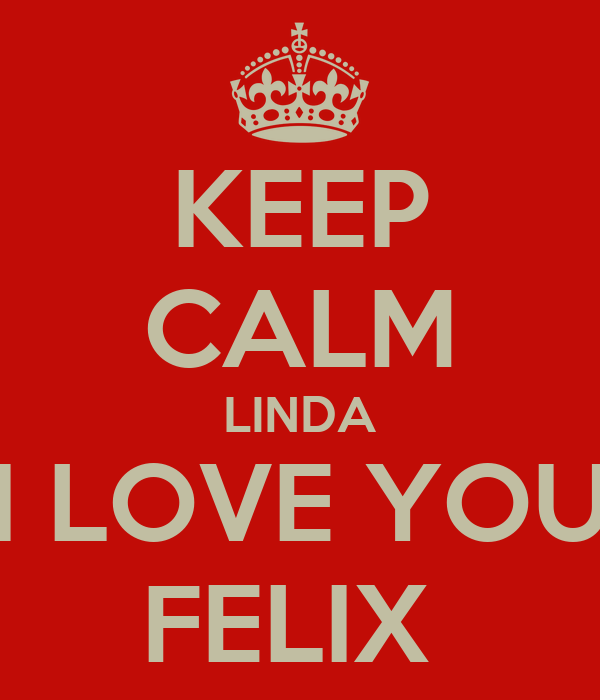 KEEP CALM LINDA I LOVE YOU FELIX