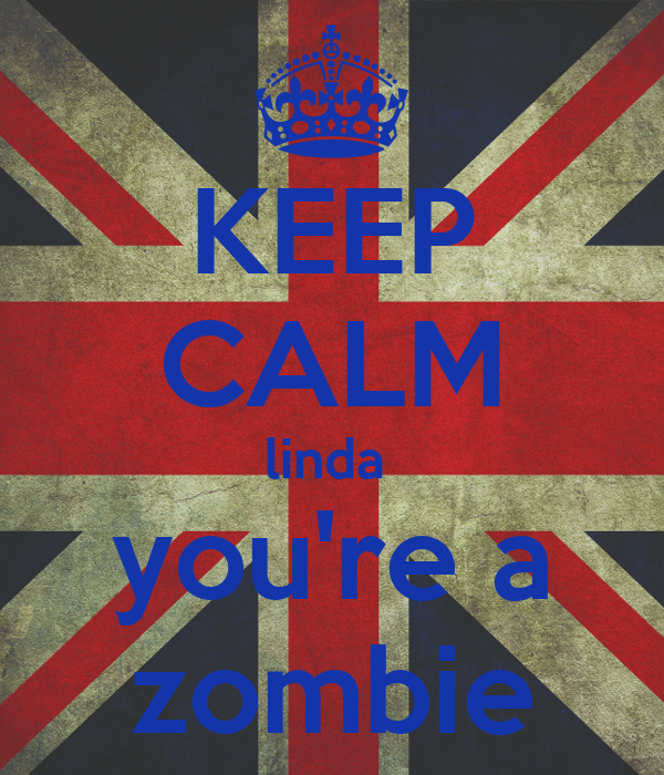 KEEP CALM linda   you're a  zombie