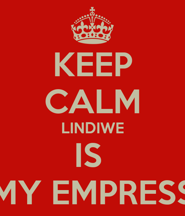 KEEP CALM LINDIWE IS  MY EMPRESS