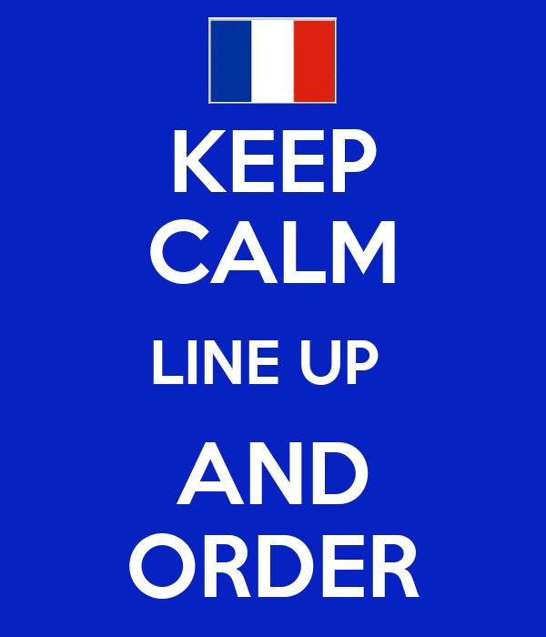 KEEP CALM LINE UP  AND ORDER