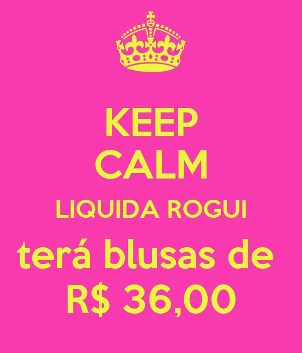 KEEP CALM LIQUIDA ROGUI terá blusas de  R$ 36,00