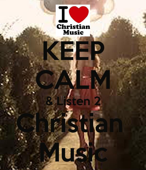 KEEP CALM & Listen 2 Christian  Music