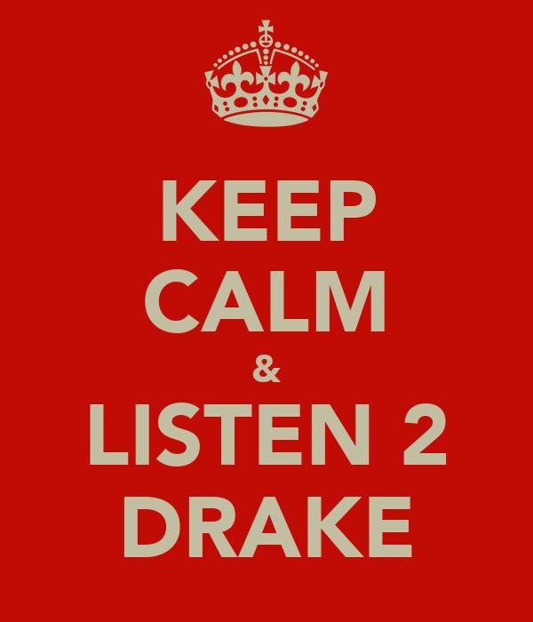 KEEP CALM & LISTEN 2 DRAKE