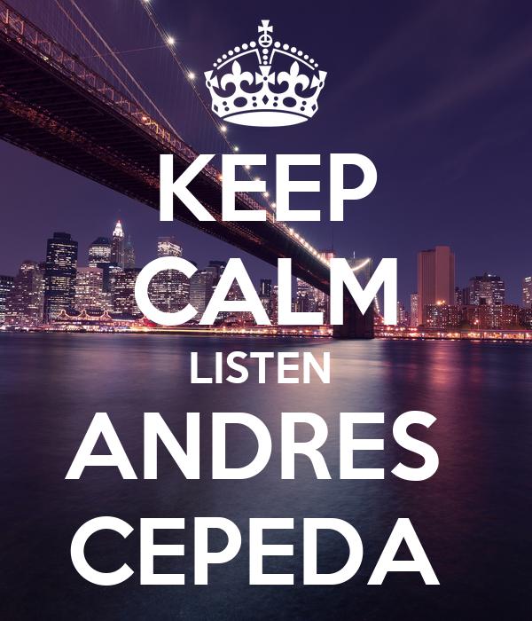 KEEP CALM LISTEN  ANDRES  CEPEDA
