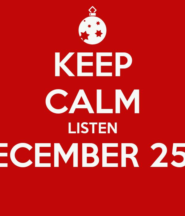 KEEP CALM LISTEN DECEMBER 25th