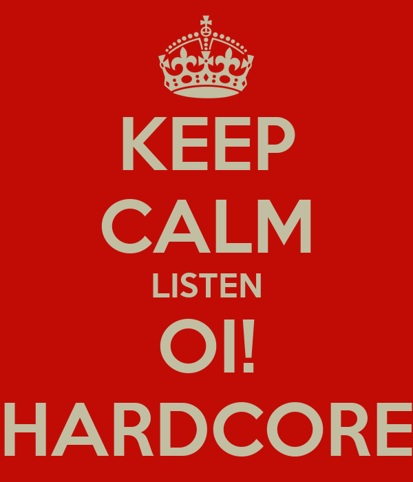 KEEP CALM LISTEN OI! HARDCORE