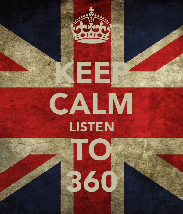 KEEP CALM LISTEN TO 360