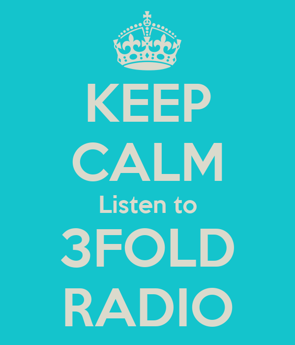 KEEP CALM Listen to 3FOLD RADIO