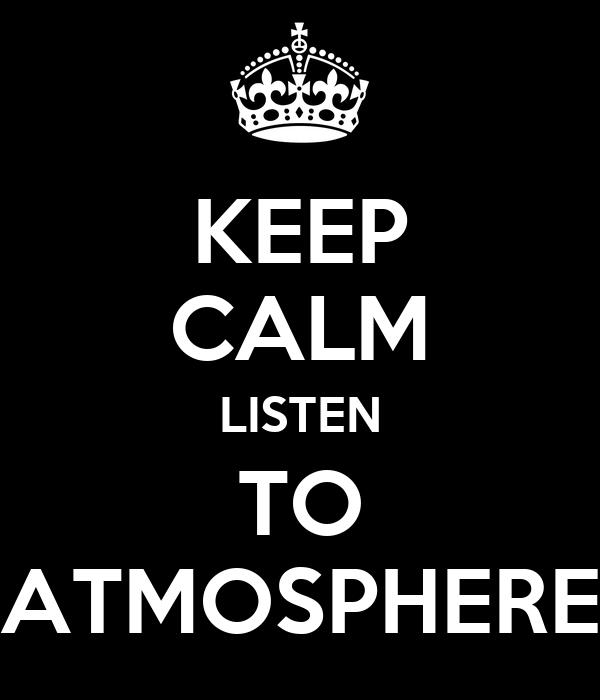 KEEP CALM LISTEN TO ATMOSPHERE