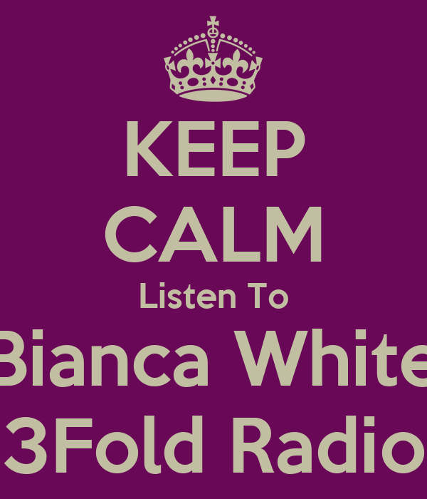KEEP CALM Listen To Bianca White 3Fold Radio