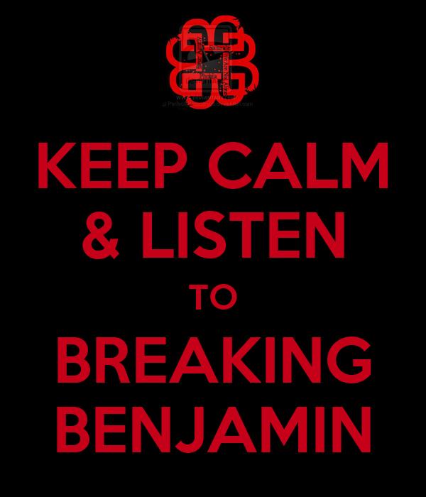 KEEP CALM & LISTEN TO BREAKING BENJAMIN