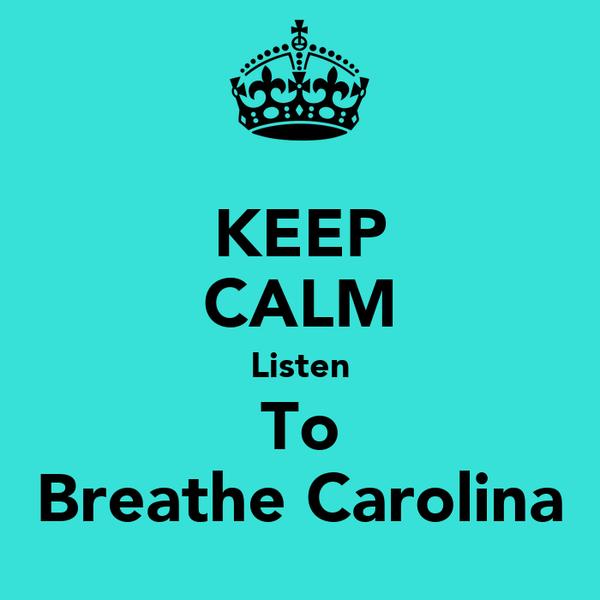KEEP CALM Listen To Breathe Carolina