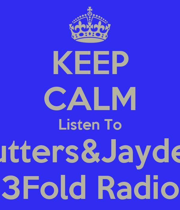 KEEP CALM Listen To Butters&Jaydee 3Fold Radio