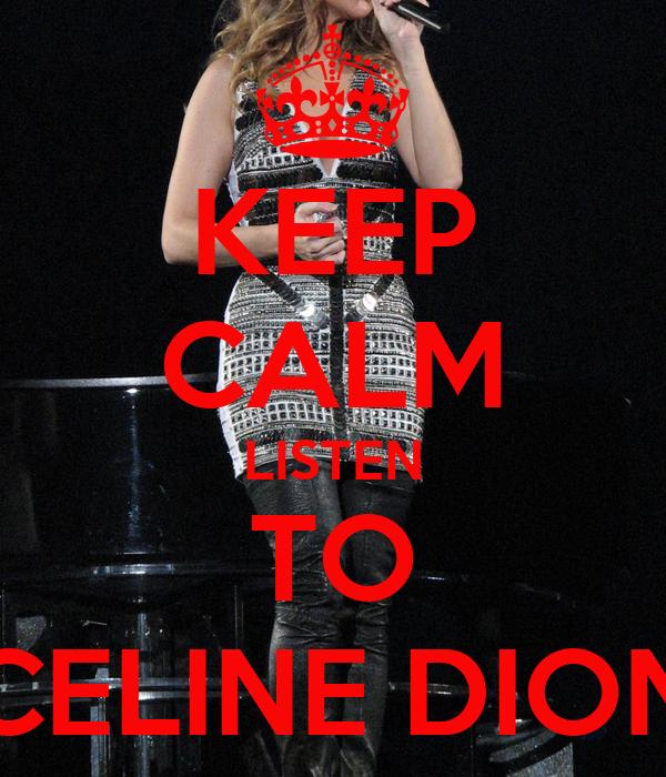 KEEP CALM LISTEN TO CELINE DION