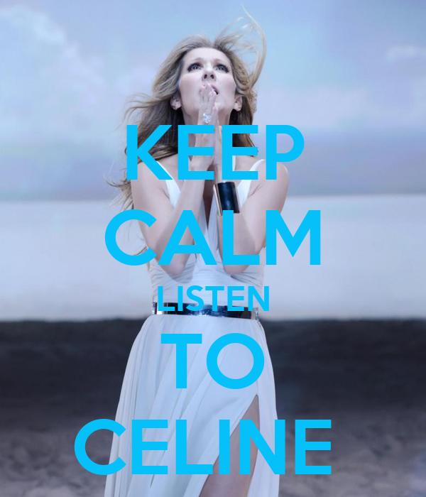 KEEP CALM LISTEN TO CELINE