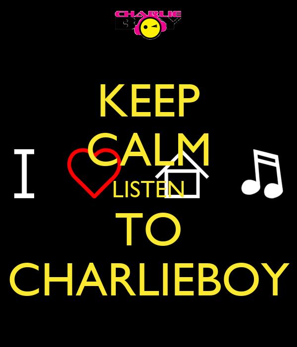 KEEP CALM LISTEN TO CHARLIEBOY