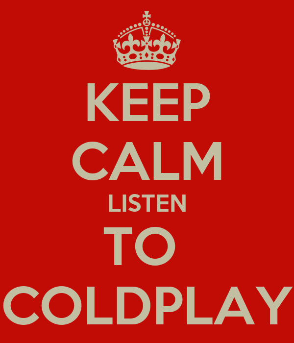 KEEP CALM LISTEN TO  COLDPLAY