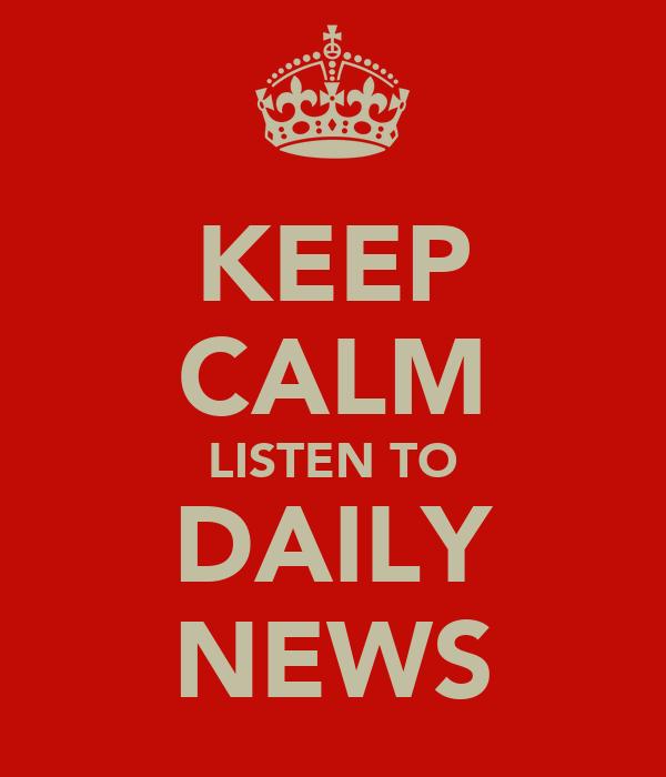 KEEP CALM LISTEN TO DAILY NEWS
