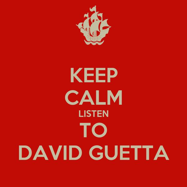 KEEP CALM LISTEN TO DAVID GUETTA