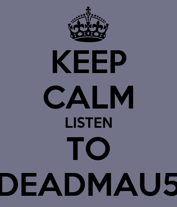 KEEP CALM LISTEN TO DEADMAU5