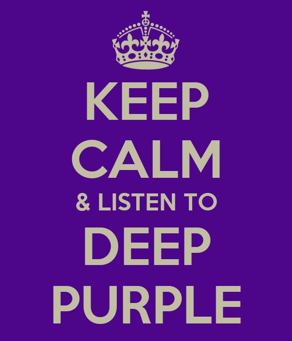 KEEP CALM & LISTEN TO DEEP PURPLE
