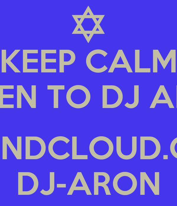 KEEP CALM LISTEN TO DJ ARON  SOUNDCLOUD.COM DJ-ARON