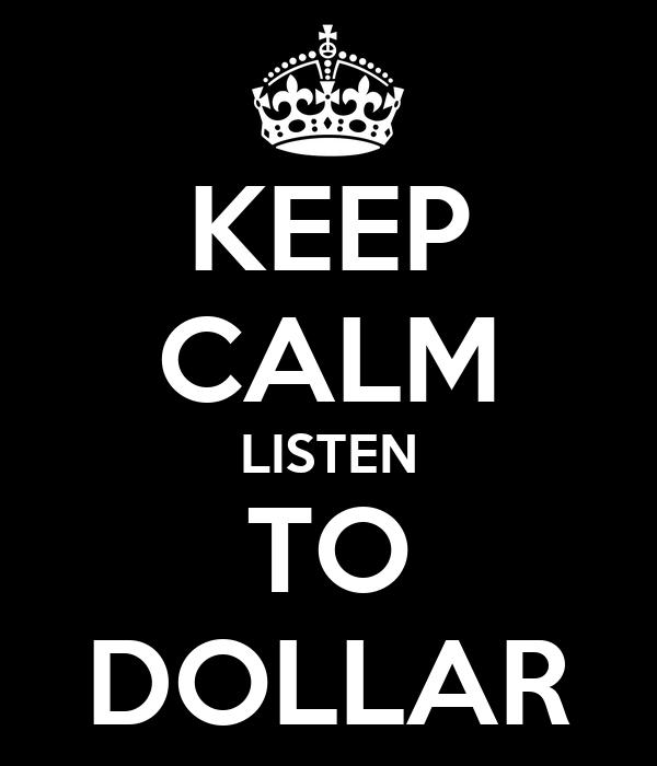 KEEP CALM LISTEN TO DOLLAR