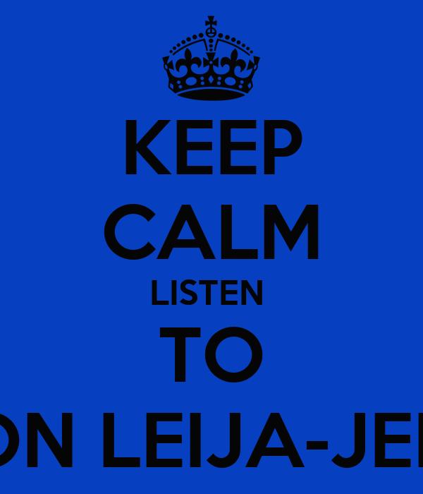 KEEP CALM LISTEN  TO DRAELON LEIJA-JEMINSON