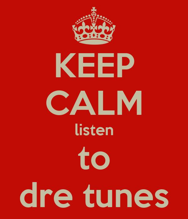 KEEP CALM listen to dre tunes
