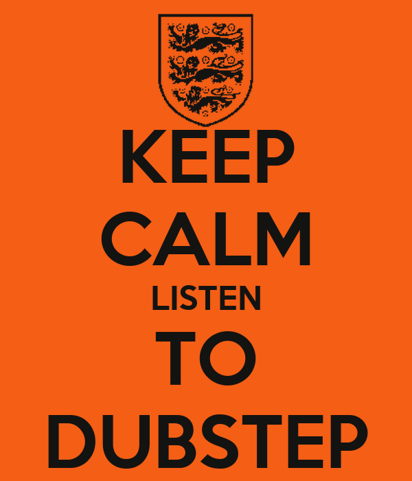 KEEP CALM LISTEN TO DUBSTEP