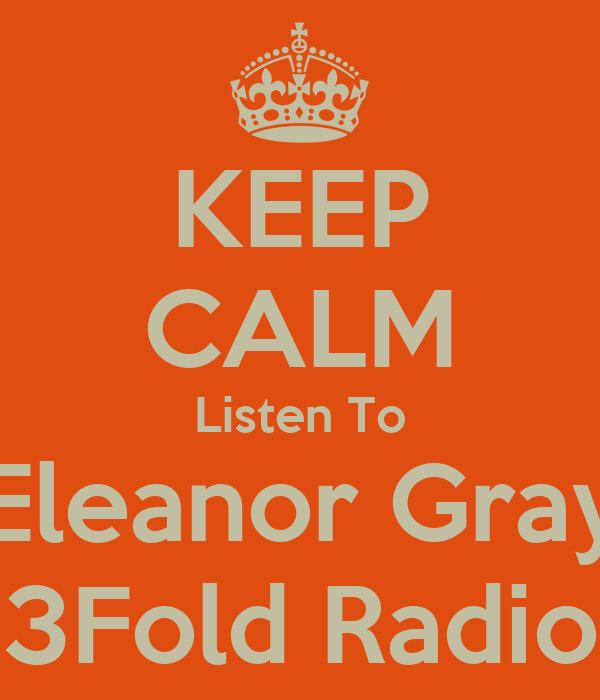 KEEP CALM Listen To Eleanor Gray 3Fold Radio