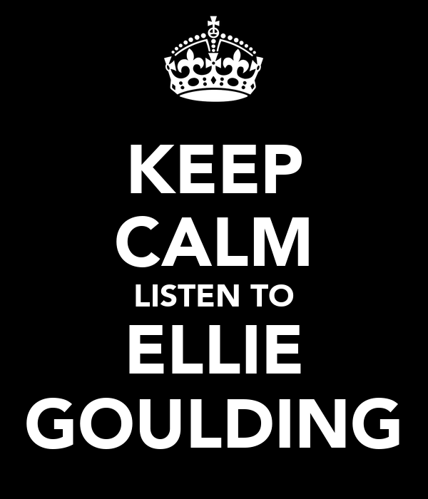 KEEP CALM LISTEN TO ELLIE GOULDING