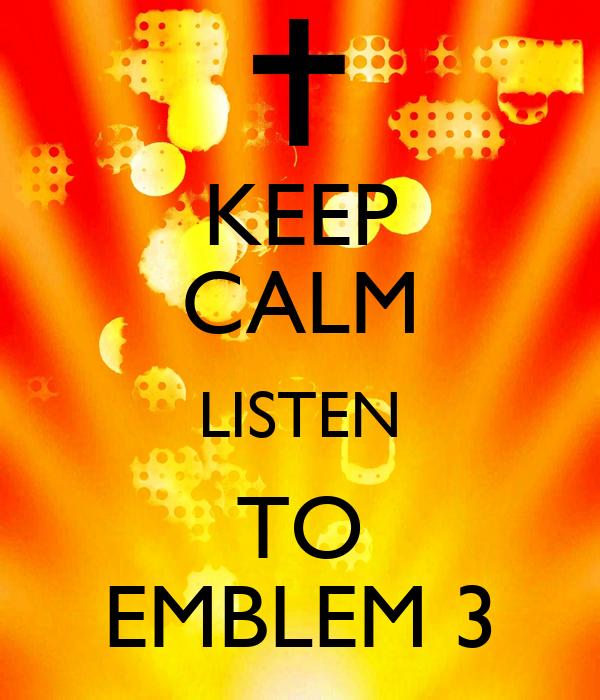 KEEP CALM LISTEN TO EMBLEM 3