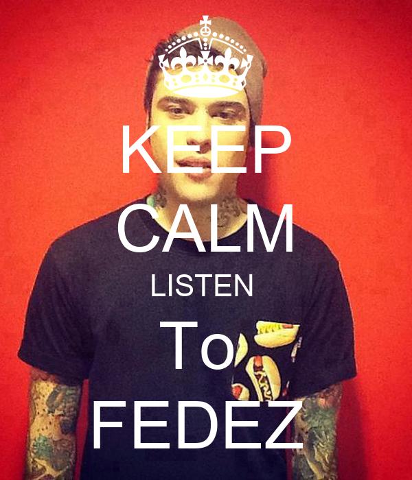 KEEP CALM LISTEN  To  FEDEZ