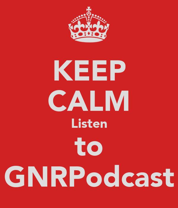 KEEP CALM Listen to GNRPodcast