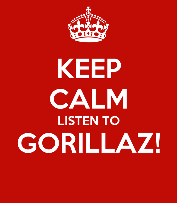 KEEP CALM LISTEN TO GORILLAZ!