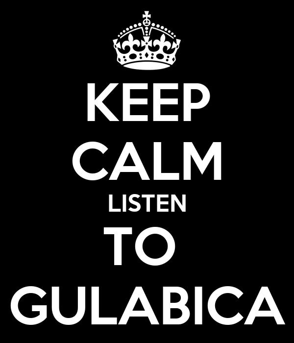 KEEP CALM LISTEN TO  GULABICA