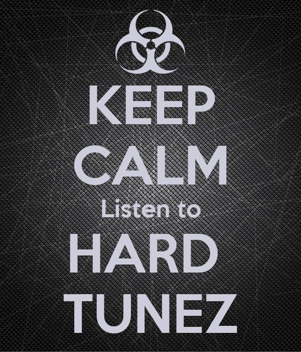 KEEP CALM Listen to HARD  TUNEZ