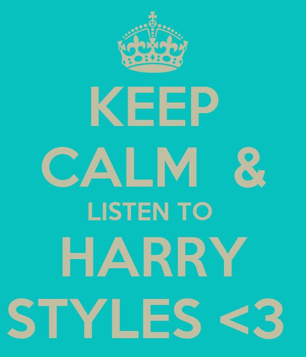 KEEP CALM  & LISTEN TO  HARRY STYLES <3
